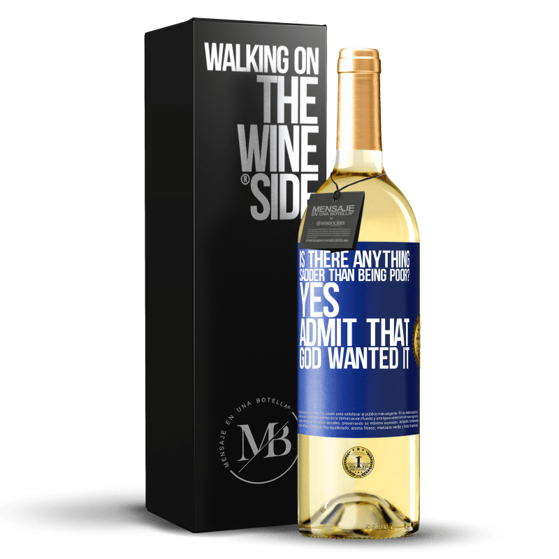 24,95 € Free Shipping | White Wine WHITE Edition is there anything sadder than being poor? Yes. Admit that God wanted it Blue Label. Customizable label Young wine Harvest 2020 Verdejo