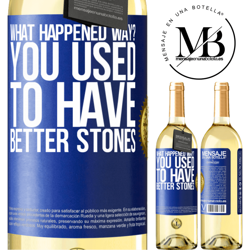 24,95 € Free Shipping   White Wine WHITE Edition what happened way? You used to have better stones Blue Label. Customizable label Young wine Harvest 2020 Verdejo
