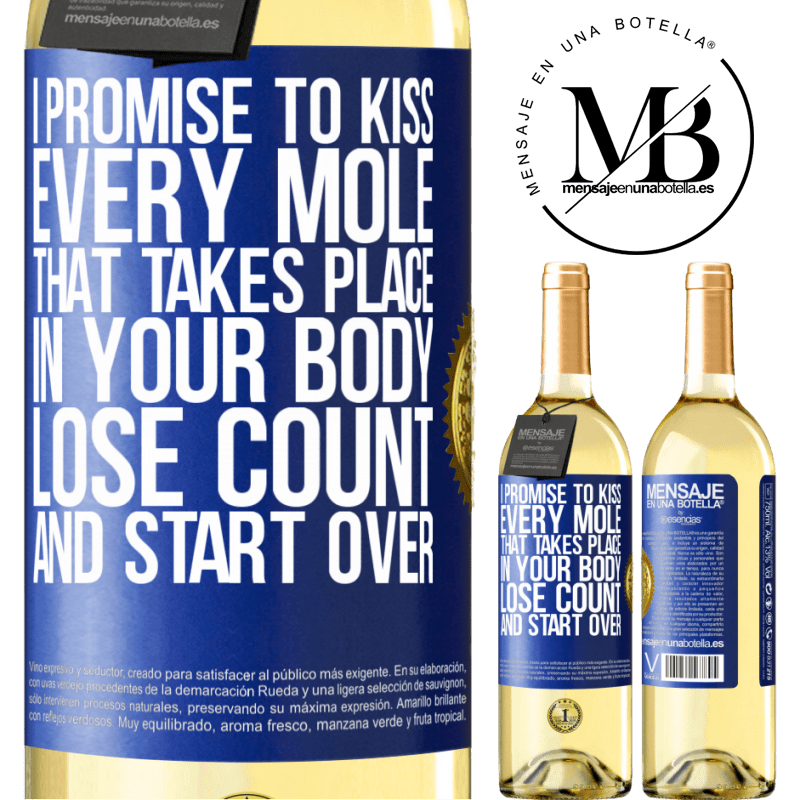 24,95 € Free Shipping | White Wine WHITE Edition I promise to kiss every mole that takes place in your body, lose count, and start over Blue Label. Customizable label Young wine Harvest 2020 Verdejo