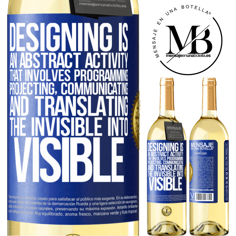 24,95 € Free Shipping | White Wine WHITE Edition Designing is an abstract activity that involves programming, projecting, communicating ... and translating the invisible Blue Label. Customizable label Young wine Harvest 2020 Verdejo