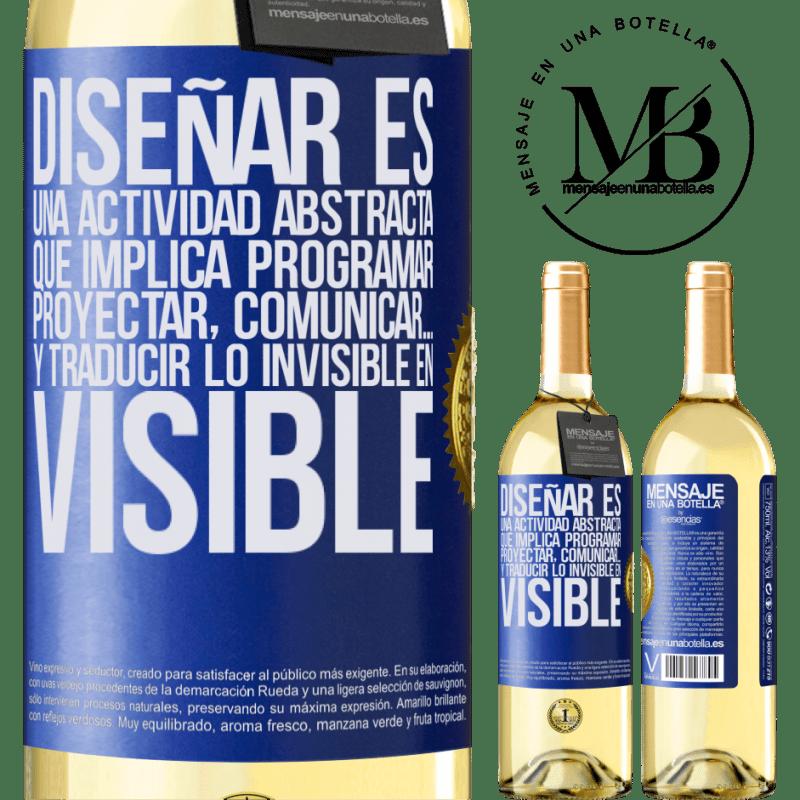 24,95 € Envío gratis | Vino Blanco Edición WHITE Diseñar es una actividad abstracta que implica programar, proyectar, comunicar… y traducir lo invisible en visible Etiqueta Azul. Etiqueta personalizable Vino joven Cosecha 2020 Verdejo