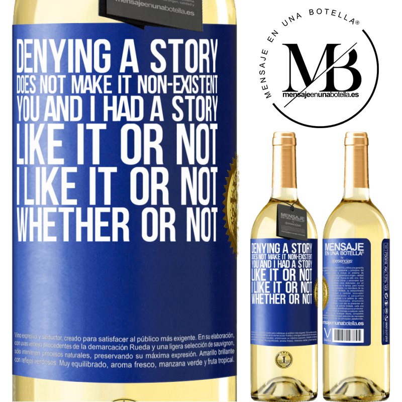 24,95 € Free Shipping   White Wine WHITE Edition Denying a story does not make it non-existent. You and I had a story. Like it or not. I like it or not. Whether or not Blue Label. Customizable label Young wine Harvest 2020 Verdejo