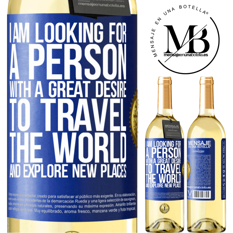 24,95 € Free Shipping   White Wine WHITE Edition I am looking for a person with a great desire to travel the world and explore new places Blue Label. Customizable label Young wine Harvest 2020 Verdejo