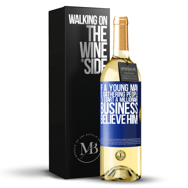 24,95 € Free Shipping | White Wine WHITE Edition If a young man is gathering people to start a millionaire business, believe him! Blue Label. Customizable label Young wine Harvest 2020 Verdejo