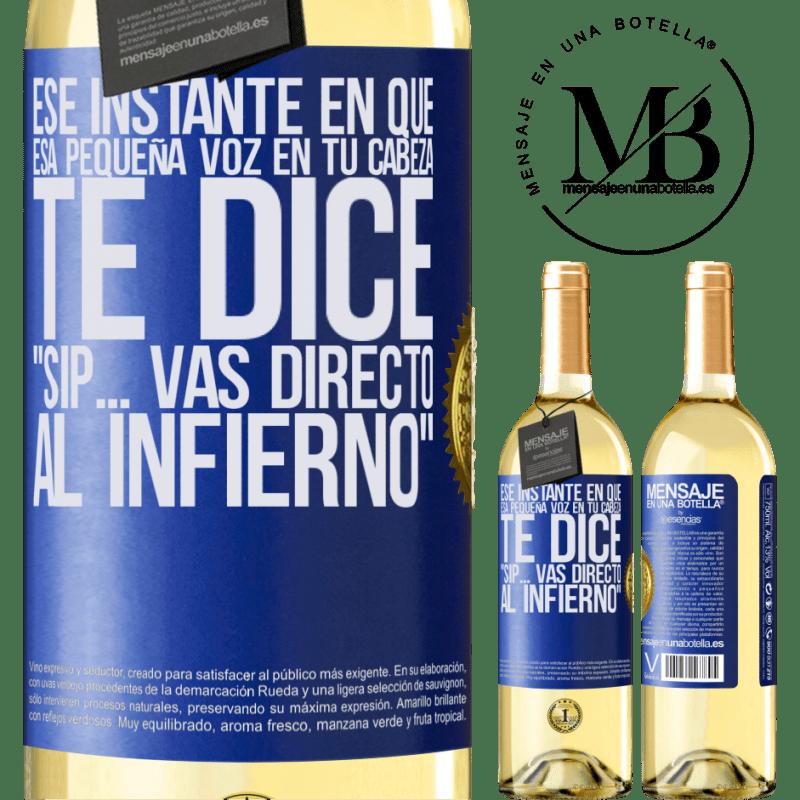 24,95 € Envío gratis | Vino Blanco Edición WHITE Ese instante en que esa pequeña voz en tu cabeza te dice Sip… vas directo al infierno Etiqueta Azul. Etiqueta personalizable Vino joven Cosecha 2020 Verdejo