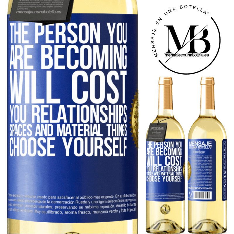 24,95 € Free Shipping   White Wine WHITE Edition The person you are becoming will cost you relationships, spaces and material things. Choose yourself Blue Label. Customizable label Young wine Harvest 2020 Verdejo