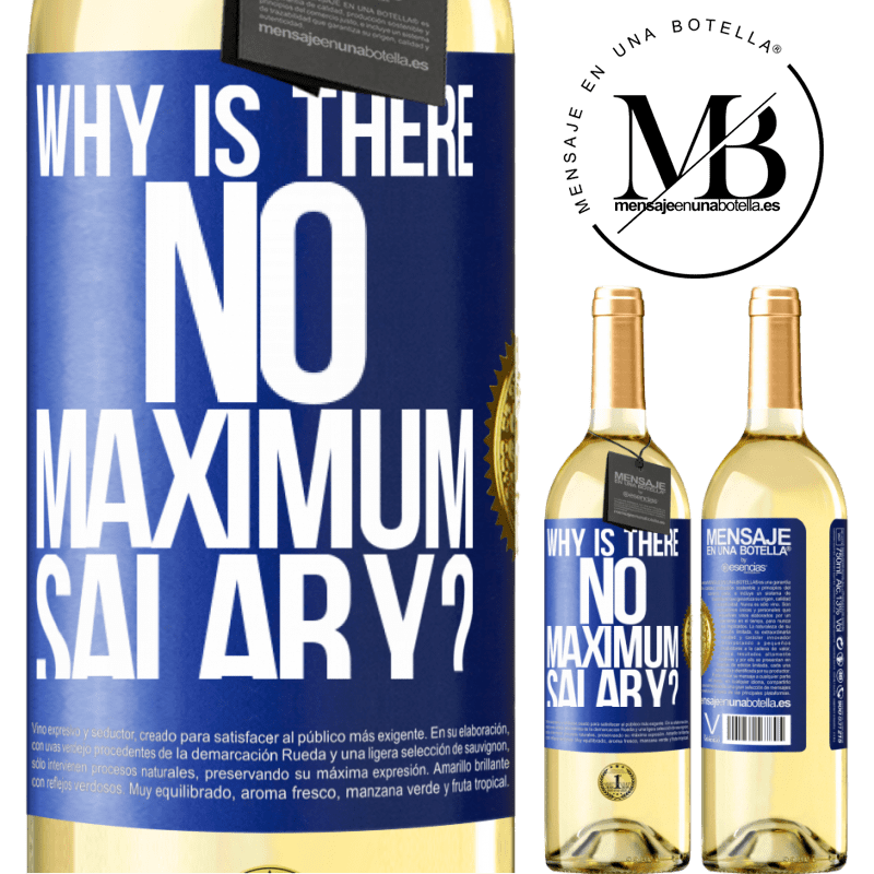 24,95 € Free Shipping | White Wine WHITE Edition why is there no maximum salary? Blue Label. Customizable label Young wine Harvest 2020 Verdejo