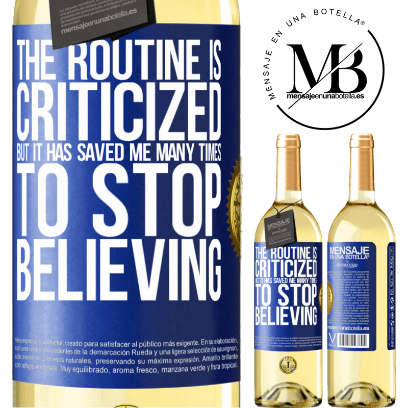 24,95 € Free Shipping   White Wine WHITE Edition The routine is criticized, but it has saved me many times to stop believing Blue Label. Customizable label Young wine Harvest 2020 Verdejo