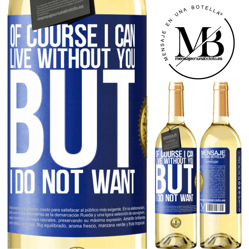 24,95 € Free Shipping | White Wine WHITE Edition Of course I can live without you. But I do not want Blue Label. Customizable label Young wine Harvest 2020 Verdejo