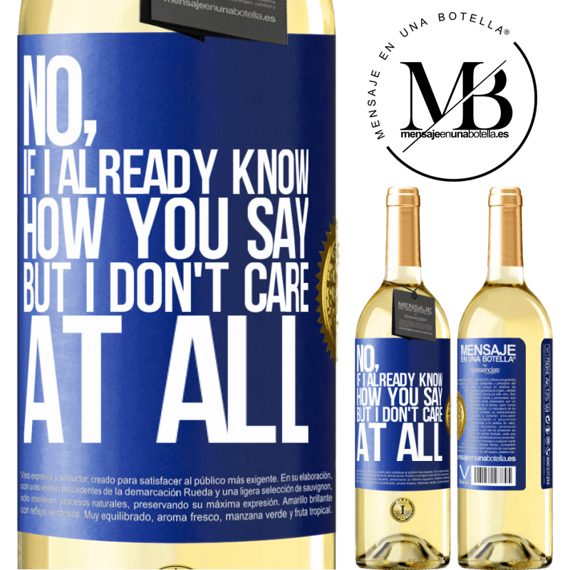 24,95 € Free Shipping   White Wine WHITE Edition No, if I already know how you say, but I don't care at all Blue Label. Customizable label Young wine Harvest 2020 Verdejo