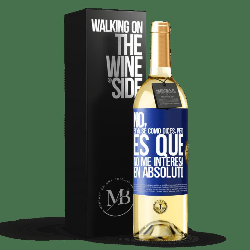 24,95 € Envío gratis | Vino Blanco Edición WHITE No, si ya sé cómo dices, pero es que no me interesa en absoluto Etiqueta Azul. Etiqueta personalizable Vino joven Cosecha 2020 Verdejo