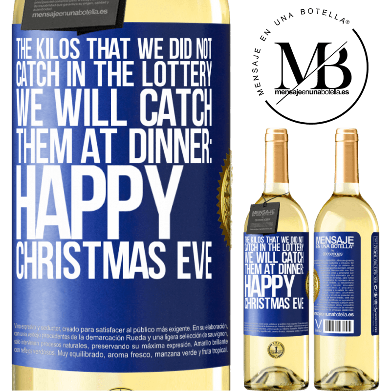 24,95 € Free Shipping   White Wine WHITE Edition The kilos that we did not catch in the lottery, we will catch them at dinner: Happy Christmas Eve Blue Label. Customizable label Young wine Harvest 2020 Verdejo