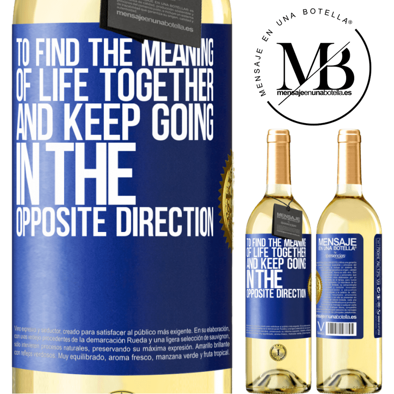 24,95 € Free Shipping   White Wine WHITE Edition To find the meaning of life together and keep going in the opposite direction Blue Label. Customizable label Young wine Harvest 2020 Verdejo
