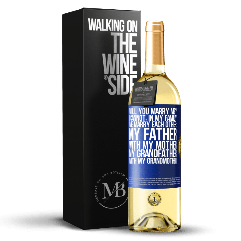24,95 € Free Shipping | White Wine WHITE Edition Will you marry me? I cannot, in my family we marry each other: my father, with my mother, my grandfather with my grandmother Blue Label. Customizable label Young wine Harvest 2020 Verdejo