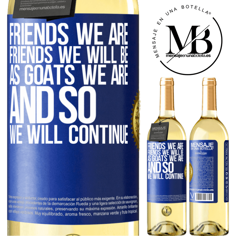 24,95 € Free Shipping | White Wine WHITE Edition Friends we are, friends we will be, as goats we are and so we will continue Blue Label. Customizable label Young wine Harvest 2020 Verdejo