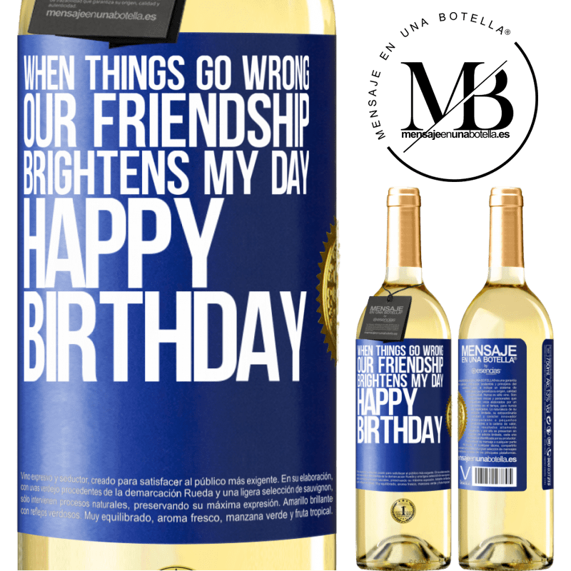 24,95 € Free Shipping   White Wine WHITE Edition When things go wrong, our friendship brightens my day. Happy Birthday Blue Label. Customizable label Young wine Harvest 2020 Verdejo