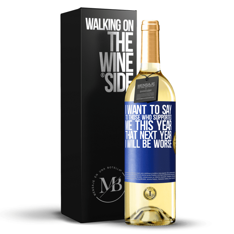 24,95 € Free Shipping   White Wine WHITE Edition I want to say to those who supported me this year, that next year I will be worse Blue Label. Customizable label Young wine Harvest 2020 Verdejo