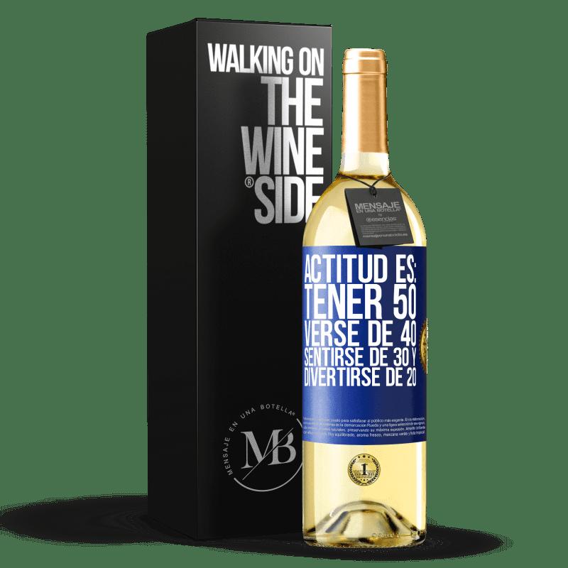 24,95 € Envío gratis | Vino Blanco Edición WHITE Actitud es: Tener 50,verse de 40, sentirse de 30 y divertirse de 20 Etiqueta Azul. Etiqueta personalizable Vino joven Cosecha 2020 Verdejo