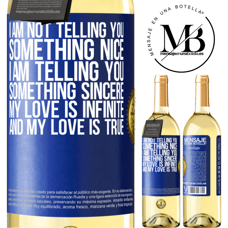 24,95 € Free Shipping | White Wine WHITE Edition I am not telling you something nice, I am telling you something sincere, my love is infinite and my love is true Blue Label. Customizable label Young wine Harvest 2020 Verdejo
