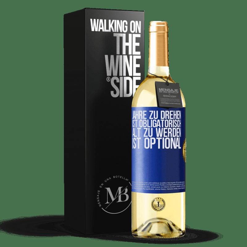 24,95 € Kostenloser Versand | Weißwein WHITE Ausgabe Jahre zu drehen ist obligatorisch, alt zu werden ist optional Blaue Markierung. Anpassbares Etikett Junger Wein Ernte 2020 Verdejo