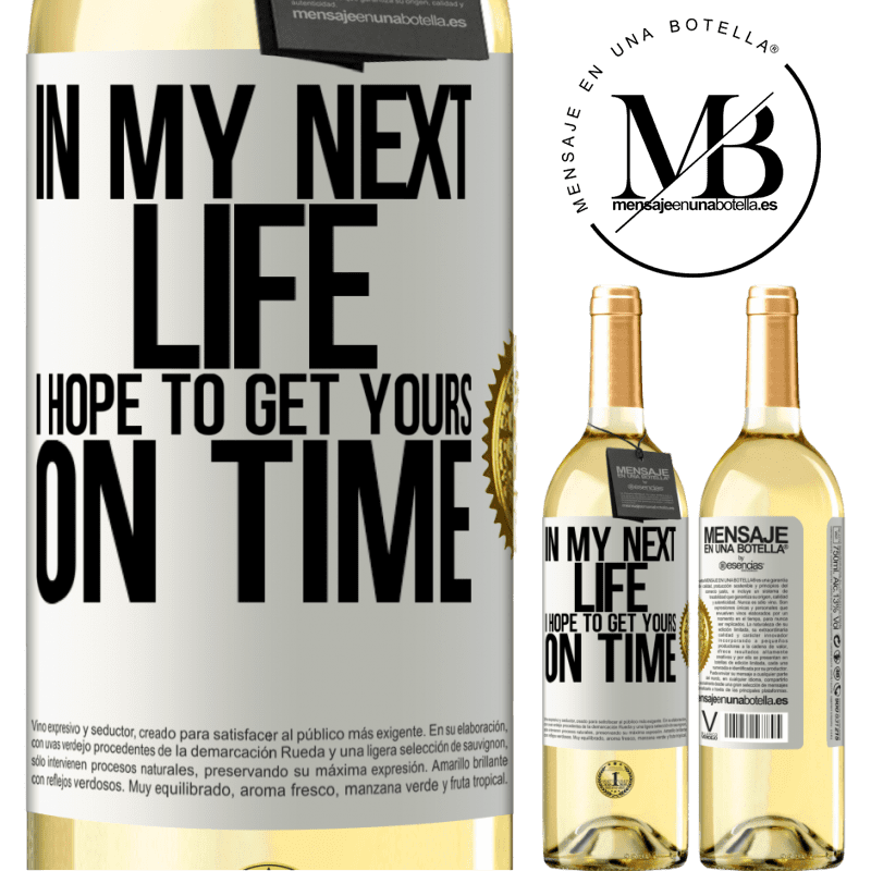 24,95 € Free Shipping | White Wine WHITE Edition In my next life, I hope to get yours on time White Label. Customizable label Young wine Harvest 2020 Verdejo