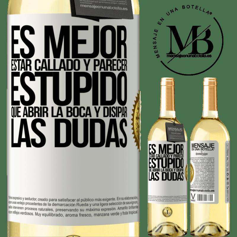24,95 € Envoi gratuit | Vin blanc Édition WHITE Il vaut mieux se taire et avoir l'air stupide que d'ouvrir la bouche et de dissiper les doutes Étiquette Blanche. Étiquette personnalisable Vin jeune Récolte 2020 Verdejo
