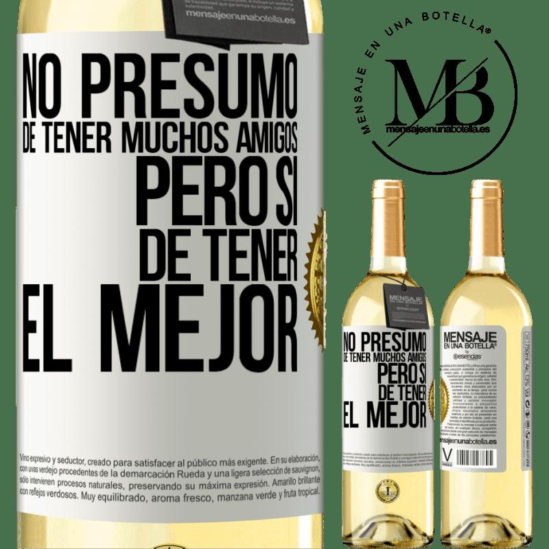 24,95 € Envío gratis | Vino Blanco Edición WHITE No presumo de tener muchos amigos, pero sí de tener el mejor Etiqueta Blanca. Etiqueta personalizable Vino joven Cosecha 2020 Verdejo