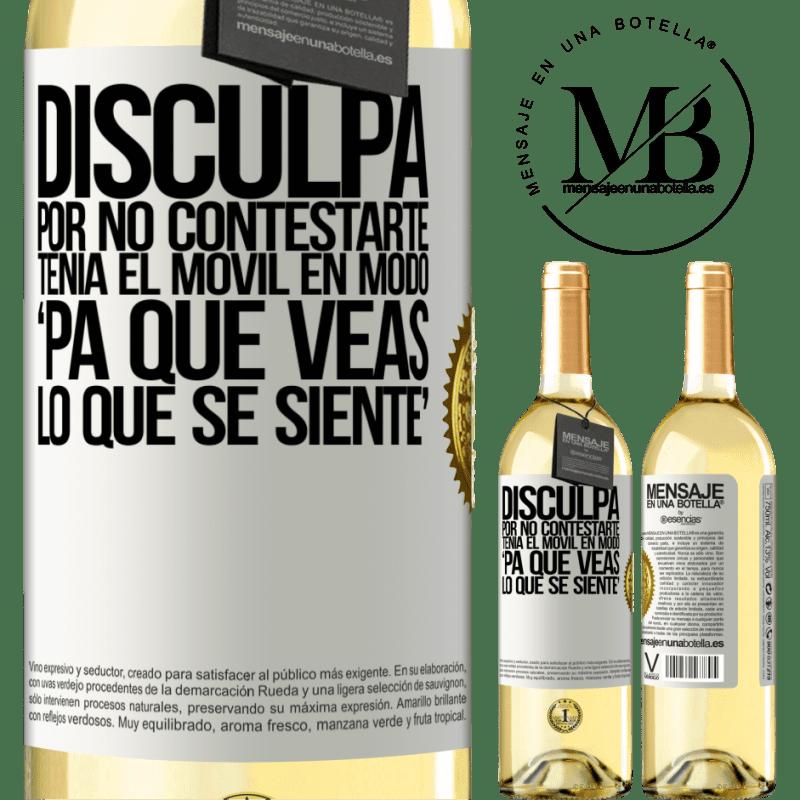 24,95 € Envío gratis   Vino Blanco Edición WHITE Disculpa por no contestarte. Tenía el móvil en modo pa' que veas lo que se siente Etiqueta Blanca. Etiqueta personalizable Vino joven Cosecha 2020 Verdejo