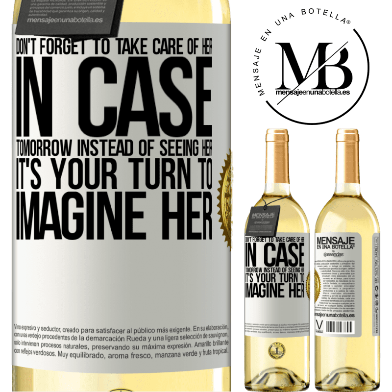 24,95 € Free Shipping | White Wine WHITE Edition Don't forget to take care of her, in case tomorrow instead of seeing her, it's your turn to imagine her White Label. Customizable label Young wine Harvest 2020 Verdejo
