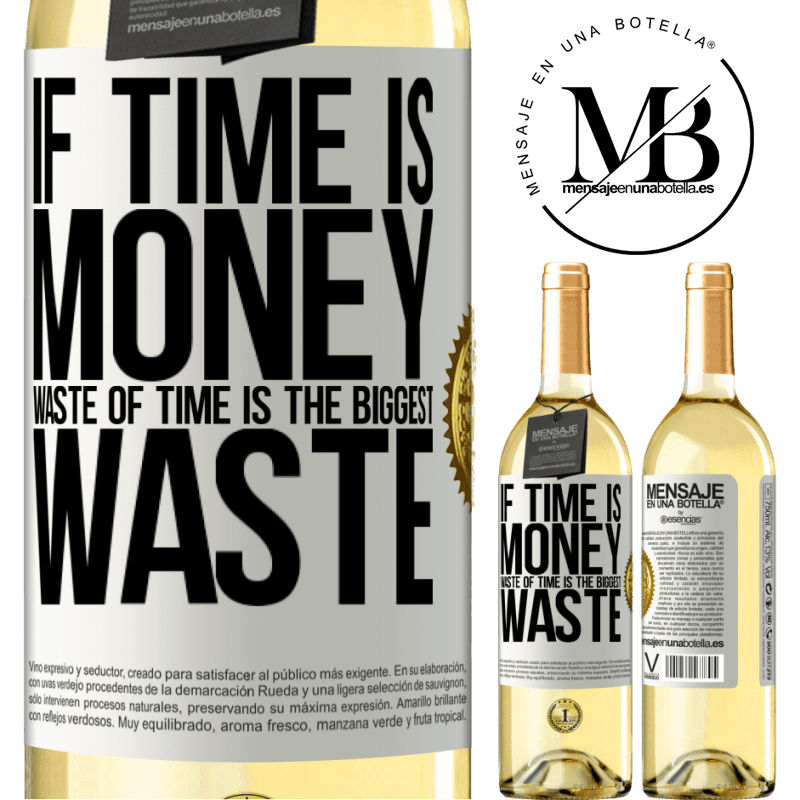 24,95 € Free Shipping | White Wine WHITE Edition If time is money, waste of time is the biggest waste White Label. Customizable label Young wine Harvest 2020 Verdejo