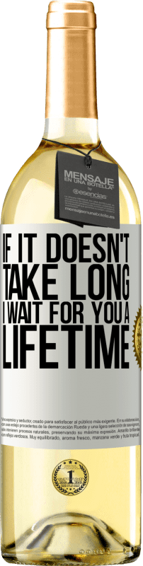 24,95 € Free Shipping   White Wine WHITE Edition If it doesn't take long, I wait for you a lifetime White Label. Customizable label Young wine Harvest 2020 Verdejo
