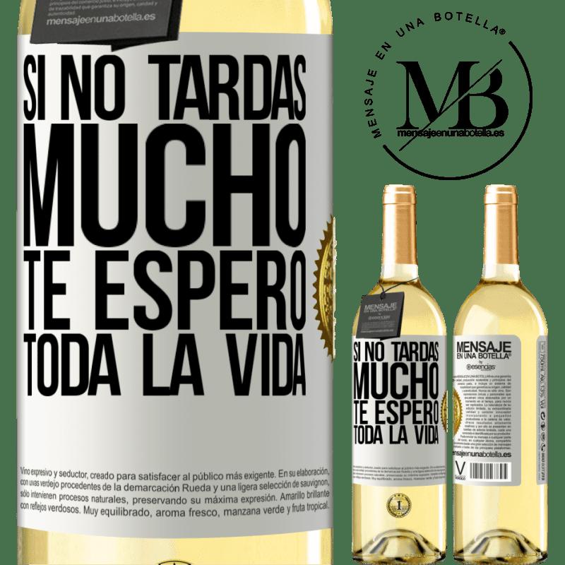 24,95 € Envío gratis | Vino Blanco Edición WHITE Si no tardas mucho, te espero toda la vida Etiqueta Blanca. Etiqueta personalizable Vino joven Cosecha 2020 Verdejo