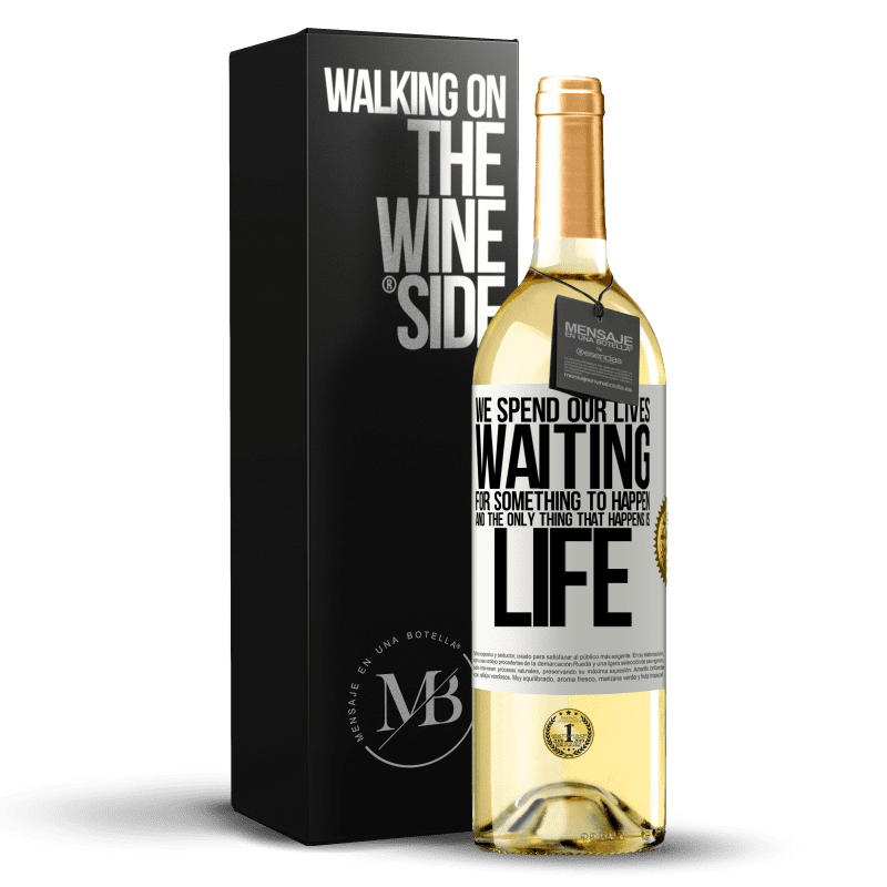 24,95 € Free Shipping | White Wine WHITE Edition We spend our lives waiting for something to happen, and the only thing that happens is life White Label. Customizable label Young wine Harvest 2020 Verdejo