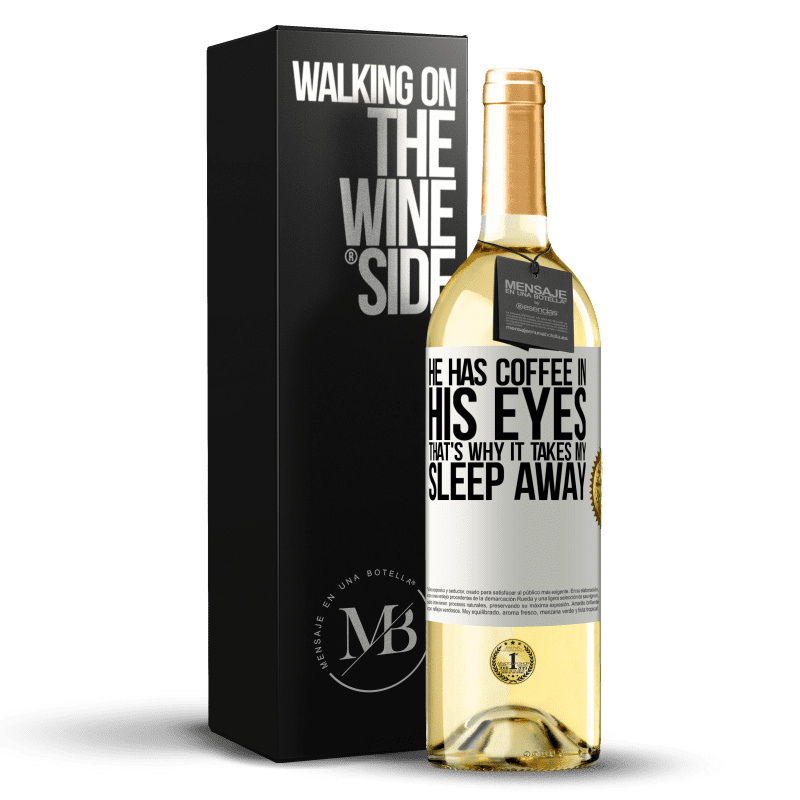 24,95 € Free Shipping   White Wine WHITE Edition He has coffee in his eyes, that's why it takes my sleep away White Label. Customizable label Young wine Harvest 2020 Verdejo