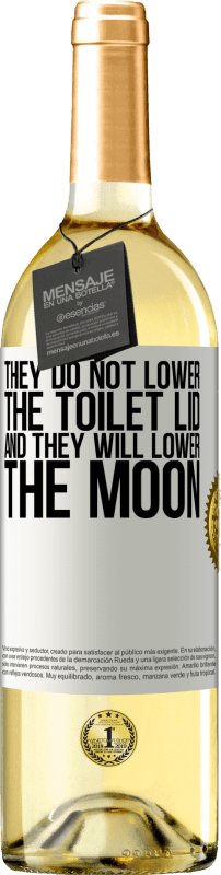 24,95 € Free Shipping   White Wine WHITE Edition They do not lower the toilet lid and they will lower the moon White Label. Customizable label Young wine Harvest 2020 Verdejo