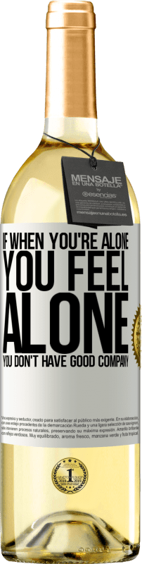 «If when you're alone, you feel alone, you don't have good company» WHITE Edition