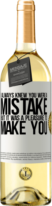 24,95 € Free Shipping | White Wine WHITE Edition I always knew you were a mistake, but it was a pleasure to make you White Label. Customizable label Young wine Harvest 2020 Verdejo