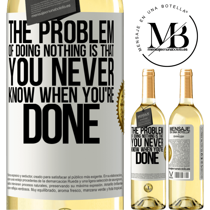 24,95 € Free Shipping | White Wine WHITE Edition The problem of doing nothing is that you never know when you're done White Label. Customizable label Young wine Harvest 2020 Verdejo