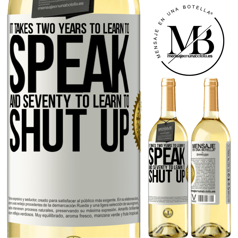 24,95 € Free Shipping   White Wine WHITE Edition It takes two years to learn to speak, and seventy to learn to shut up White Label. Customizable label Young wine Harvest 2020 Verdejo