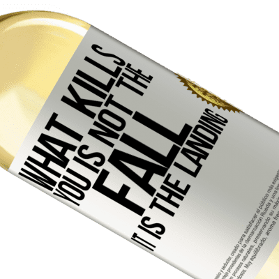 Unique & Personal Expressions. «What kills you is not the fall, it is the landing» WHITE Edition