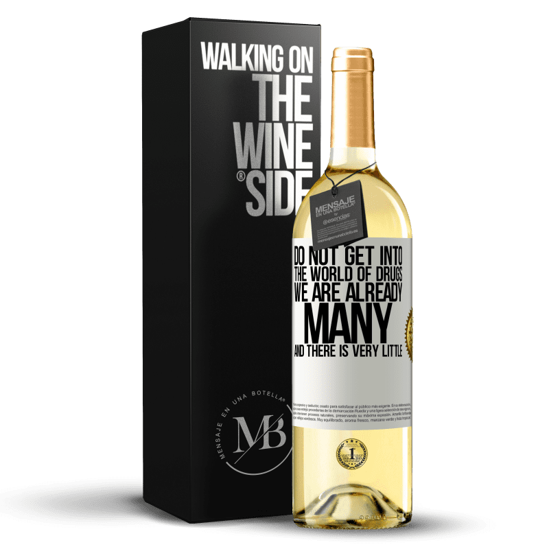 24,95 € Free Shipping | White Wine WHITE Edition Do not get into the world of drugs ... We are already many and there is very little White Label. Customizable label Young wine Harvest 2020 Verdejo