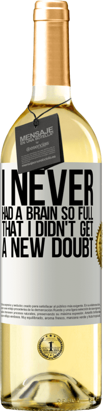 24,95 € Free Shipping | White Wine WHITE Edition I never had a brain so full that I didn't get a new doubt White Label. Customizable label Young wine Harvest 2020 Verdejo