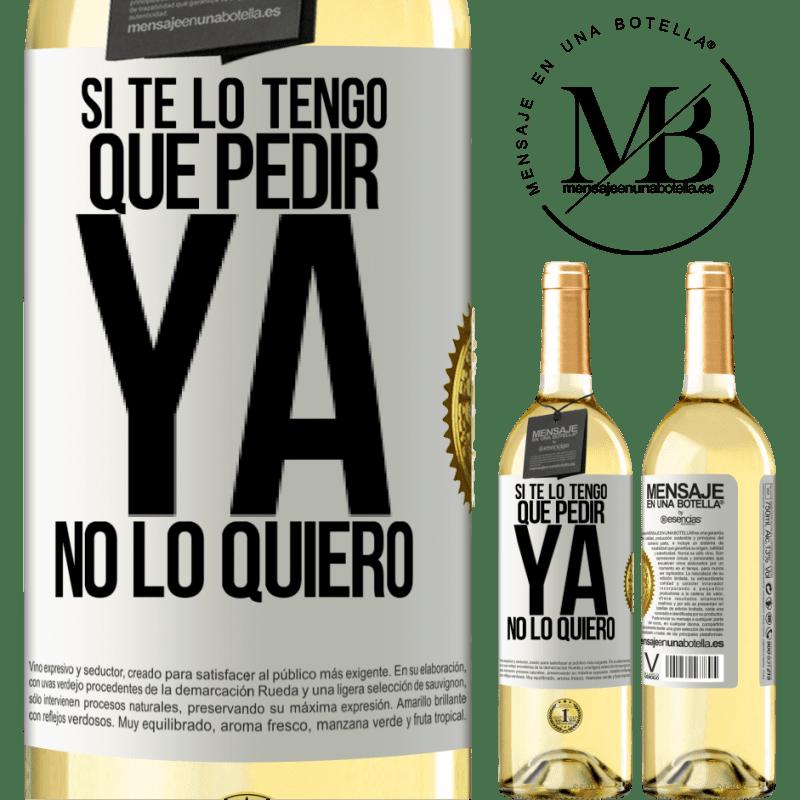 24,95 € Envoi gratuit | Vin blanc Édition WHITE Si je dois te demander, je n'en veux plus Étiquette Blanche. Étiquette personnalisable Vin jeune Récolte 2020 Verdejo