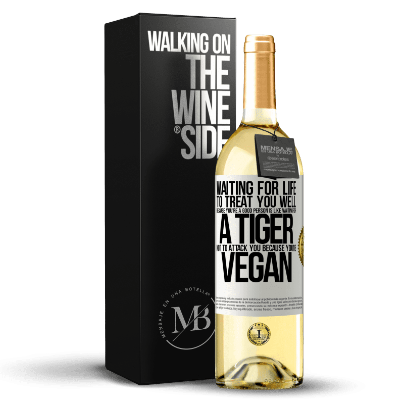 24,95 € Free Shipping   White Wine WHITE Edition Waiting for life to treat you well because you're a good person is like waiting for a tiger not to attack you because you're White Label. Customizable label Young wine Harvest 2020 Verdejo