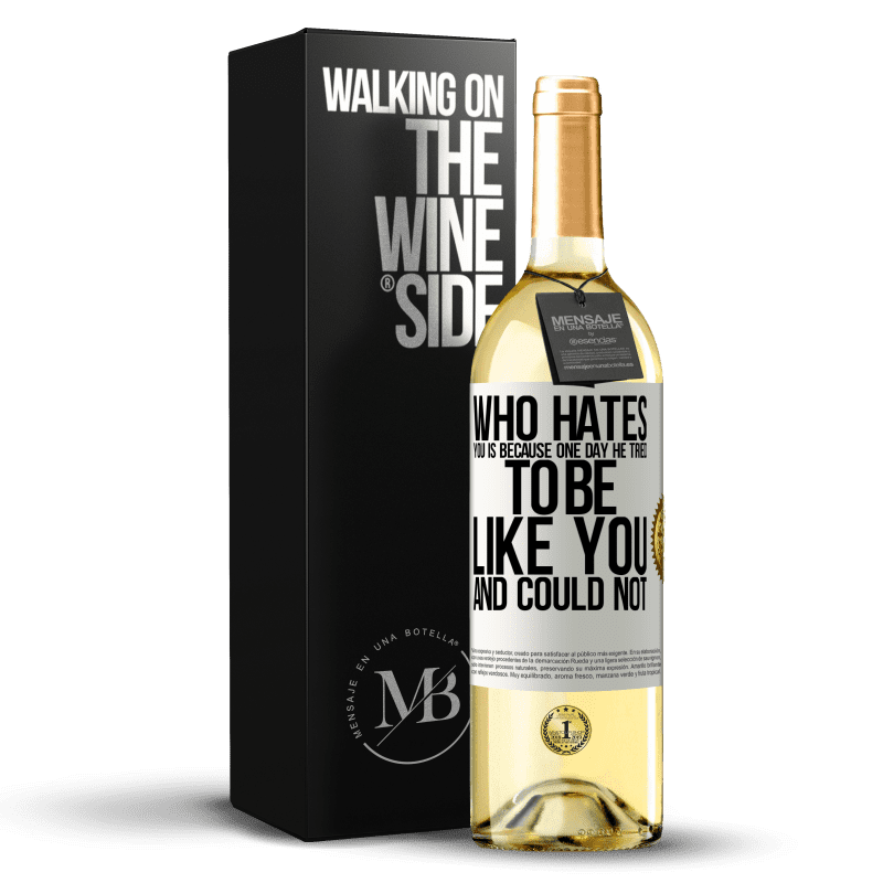 24,95 € Free Shipping | White Wine WHITE Edition Who hates you is because one day he tried to be like you and could not White Label. Customizable label Young wine Harvest 2020 Verdejo