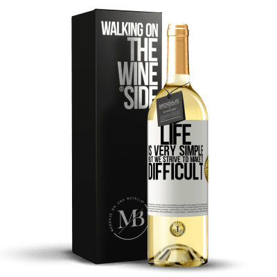 «Life is very simple, but we strive to make it difficult» WHITE Edition