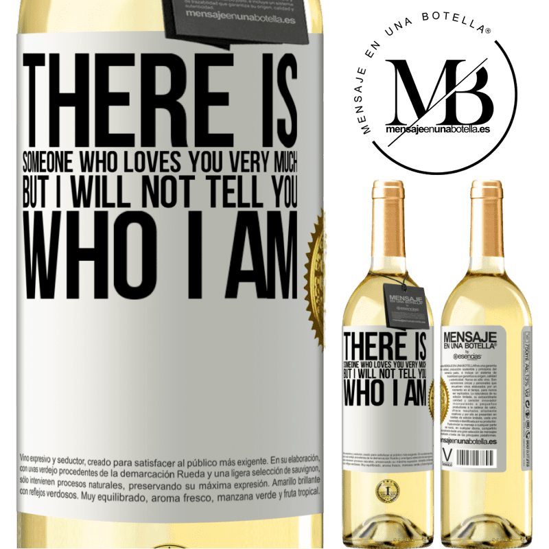 24,95 € Free Shipping | White Wine WHITE Edition There is someone who loves you very much, but I will not tell you who I am White Label. Customizable label Young wine Harvest 2020 Verdejo