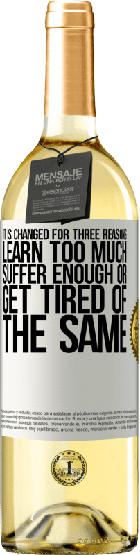 24,95 € Free Shipping | White Wine WHITE Edition It is changed for three reasons. Learn too much, suffer enough or get tired of the same White Label. Customizable label Young wine Harvest 2020 Verdejo