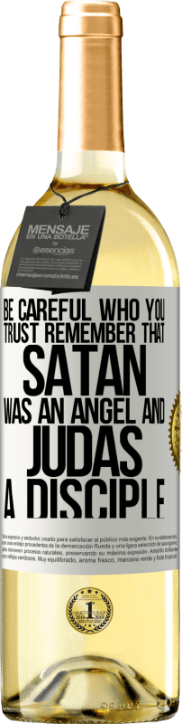 24,95 € Free Shipping   White Wine WHITE Edition Be careful who you trust. Remember that Satan was an angel and Judas a disciple White Label. Customizable label Young wine Harvest 2020 Verdejo