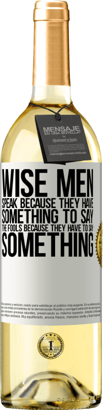 24,95 € Free Shipping   White Wine WHITE Edition Wise men speak because they have something to say the fools because they have to say something White Label. Customizable label Young wine Harvest 2020 Verdejo